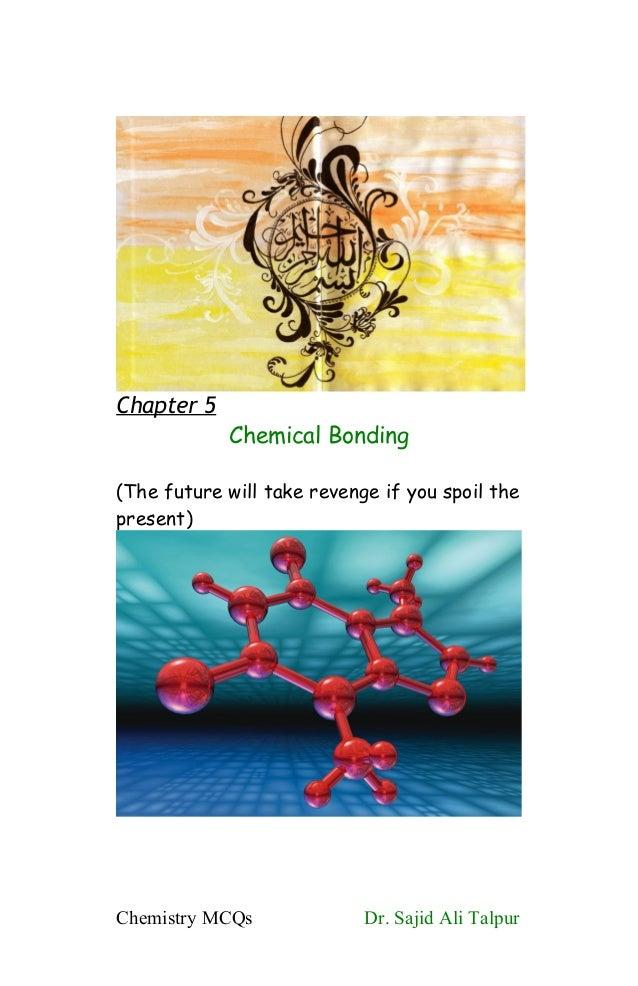 Chapter 5Chemical Bonding(The future will take revenge if you spoil thepresent)Chemistry MCQs Dr. Sajid Ali Talpur