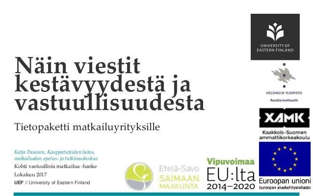 UEF // University of Eastern Finland Tietopaketti matkailuyrityksille Katja Pasanen, Kauppatieteiden laitos, matkailualan ...