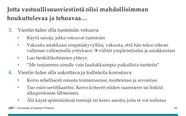 UEF // University of Eastern Finland 3. Viestin tulee olla tunteisiin vetoava • Käytä sanoja, jotka vetoavat tunteisiin • ...