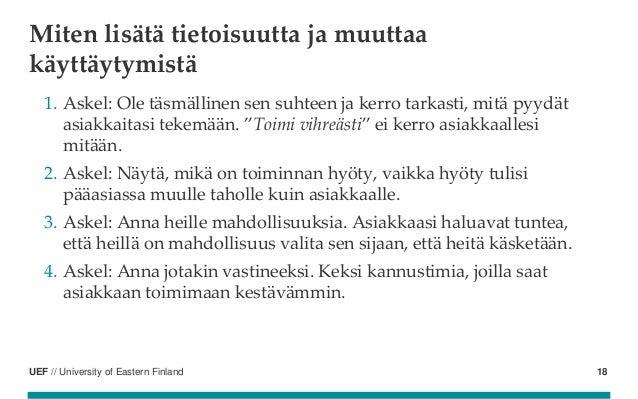 UEF // University of Eastern Finland Miten lisätä tietoisuutta ja muuttaa käyttäytymistä 1. Askel: Ole täsmällinen sen suh...