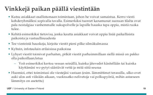 UEF // University of Eastern Finland Vinkkejä paikan päällä viestintään • Kutsu asiakkaat osallistumaan toimintaan, johon ...