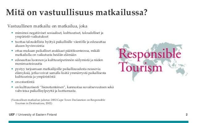 UEF // University of Eastern Finland Vastuullinen matkailu on matkailua, joka • mimimoi negatiiviset sosiaaliset, kulttuur...