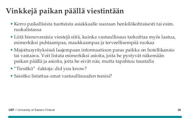 UEF // University of Eastern Finland Vinkkejä paikan päällä viestintään • Kerro paikallisista tuotteista asiakkaalle suora...
