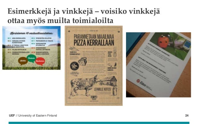 UEF // University of Eastern Finland Esimerkkejä ja vinkkejä – voisiko vinkkejä ottaa myös muilta toimialoilta 24