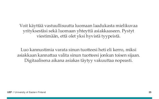 UEF // University of Eastern Finland Voit käyttää vastuullisuutta luomaan laadukasta mielikuvaa yrityksestäsi sekä luomaan...
