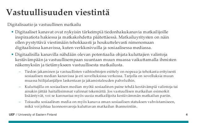 UEF // University of Eastern Finland Digitalisaatio ja vastuullinen matkailu • Digitaaliset kanavat ovat nykyisin tärkeimp...
