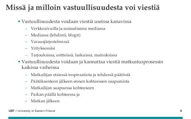 UEF // University of Eastern Finland Missä ja milloin vastuullisuudesta voi viestiä • Vastuullisuudesta voidaan viestiä us...