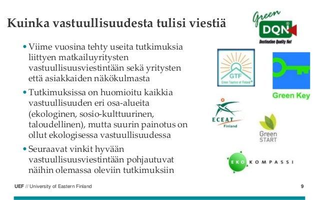 UEF // University of Eastern Finland Kuinka vastuullisuudesta tulisi viestiä •Viime vuosina tehty useita tutkimuksia liitt...