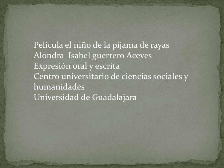 Película el niño de la pijama de rayas<br />Alondra  Isabel guerrero Aceves<br />Expresión oral y escrita <br />Centro uni...