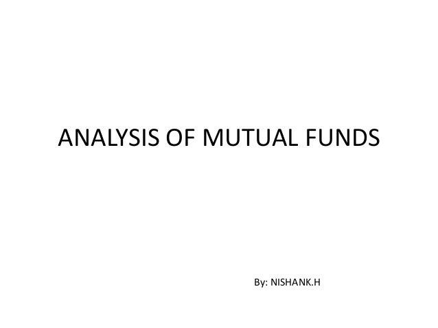 ANALYSIS OF MUTUAL FUNDS              By: NISHANK.H