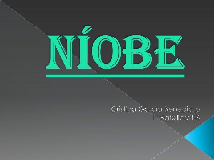 Níobe<br />Cristina García Benedicto<br />1º Batxillerat-B<br />