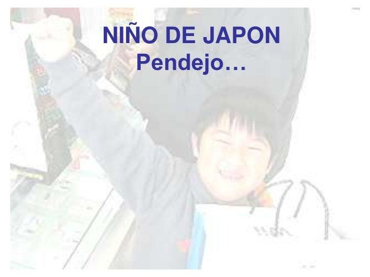 NIÑO DE JAPON   Pendejo…