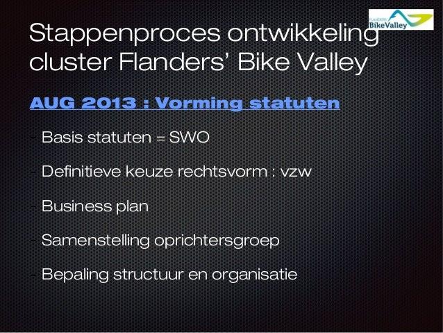 Stappenproces ontwikkeling cluster Flanders' Bike Valley AUG 2013 : Vorming statuten - Basis statuten = SWO - Definitieve ...