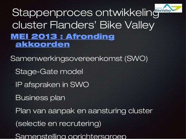 Stappenproces ontwikkeling cluster Flanders' Bike Valley MEI 2013 : Afronding akkoorden Samenwerkingsovereenkomst (SWO) - ...
