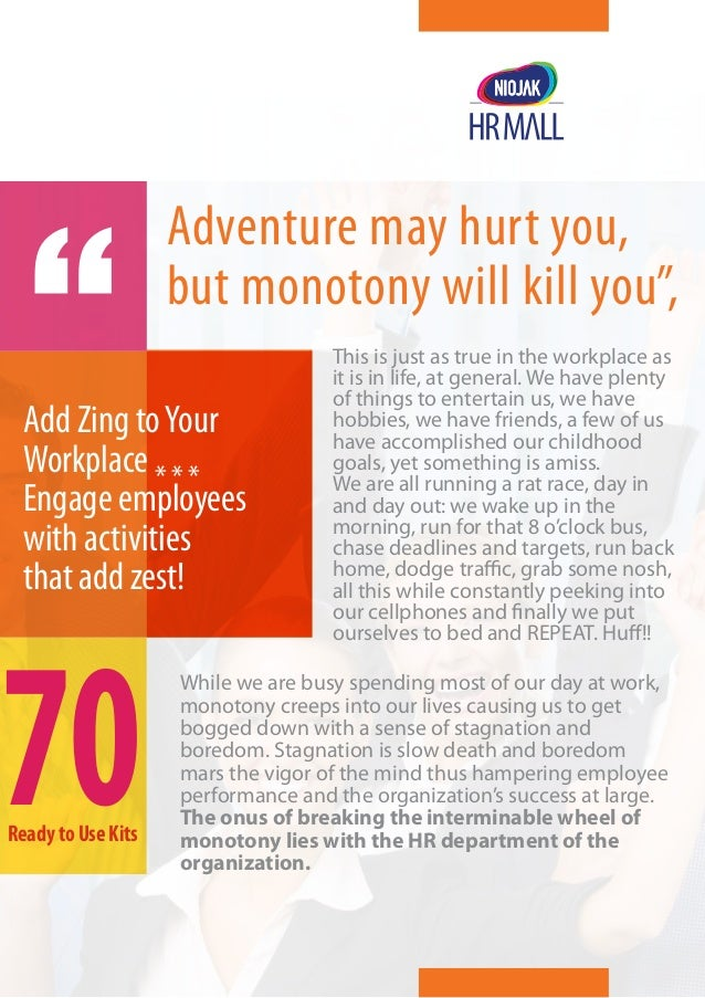 """Adventure may hur t you, but monotony will kill you"""", This is just as true in the workplace as it is in life, at general. ..."""
