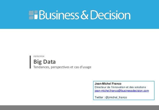 © 26 Big Data Tendances, perspectives et cas d'usage 20/03/2014 Jean-Michel Franco Directeur de l'innovation et des soluti...