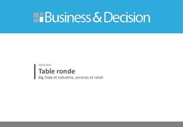 © 27 Table ronde Big Data et industrie, services et retail 20/03/2014