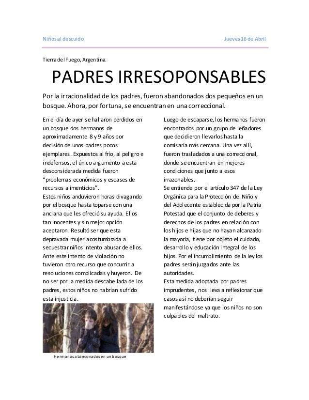 Niñosal descuido Jueves16 de Abril Tierradel Fuego,Argentina. PADRES IRRESOPONSABLES Por la irracionalidad de los padres, ...