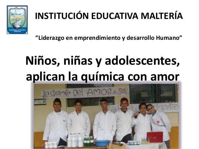 """Niños, niñas y adolescentes, aplican la química con amor INSTITUCIÓN EDUCATIVA MALTERÍA """"Liderazgo en emprendimiento y des..."""