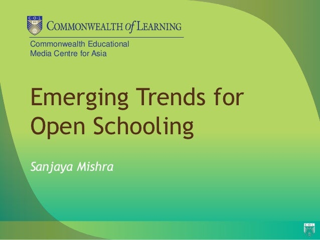 Commonwealth EducationalMedia Centre for AsiaEmerging Trends forOpen SchoolingSanjaya Mishra