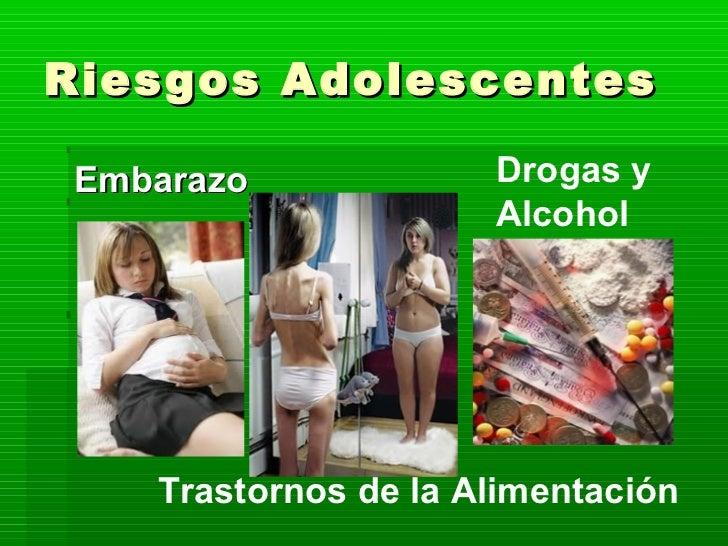 Riesgos Adolescentes <ul><li>Embarazo </li></ul>Trastornos de la Alimentación   Drogas y  Alcohol