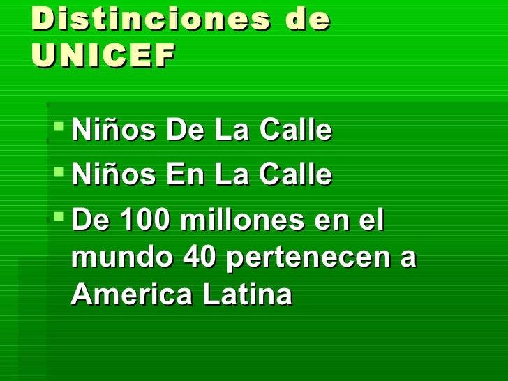 Distinciones de UNICEF <ul><li>Niños De La Calle </li></ul><ul><li>Niños En La Calle </li></ul><ul><li>De 100 millones en ...