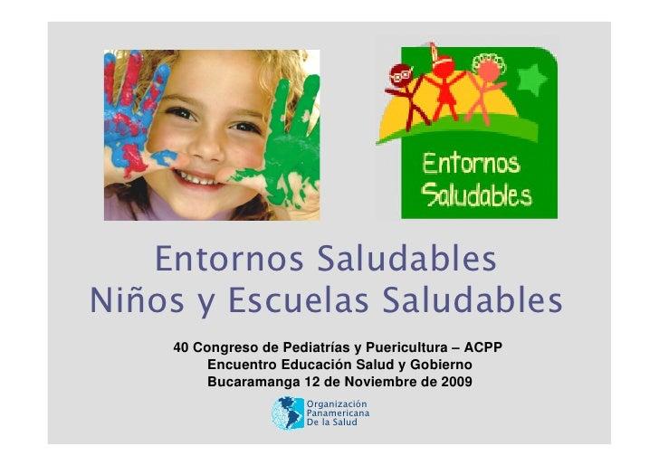 Entornos SaludablesNiños y Escuelas Saludables    40 Congreso de Pediatrías y Puericultura – ACPP        Encuentro Educaci...