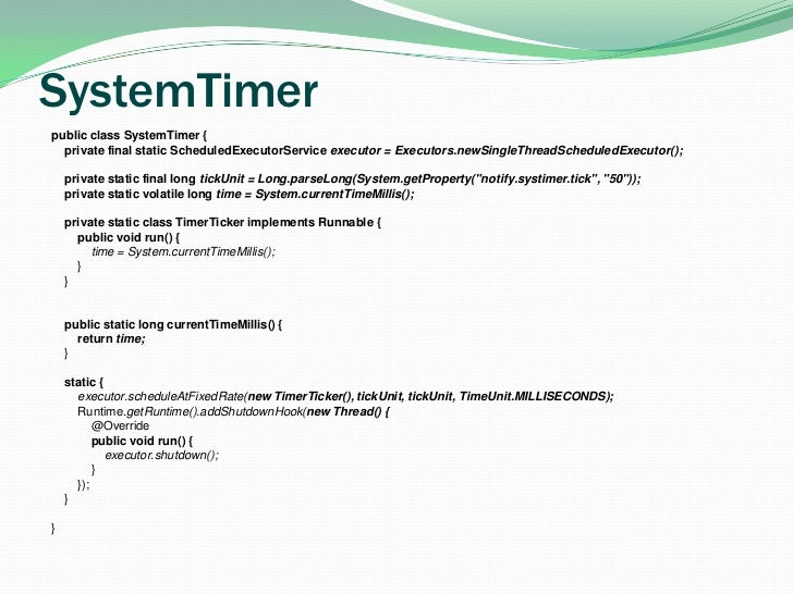 SystemTimer<br />public class SystemTimer {<br />private final static ScheduledExecutorService executor = Executors.newSin...