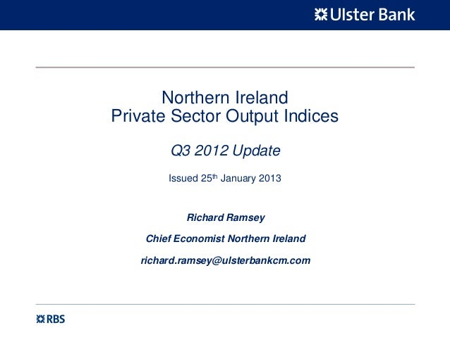 Northern IrelandPrivate Sector Output Indices        Q3 2012 Update        Issued 25th January 2013            Richard Ram...