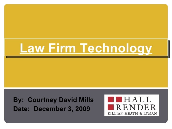 By:  Courtney David Mills Date:  December 3, 2009 Law Firm Technology