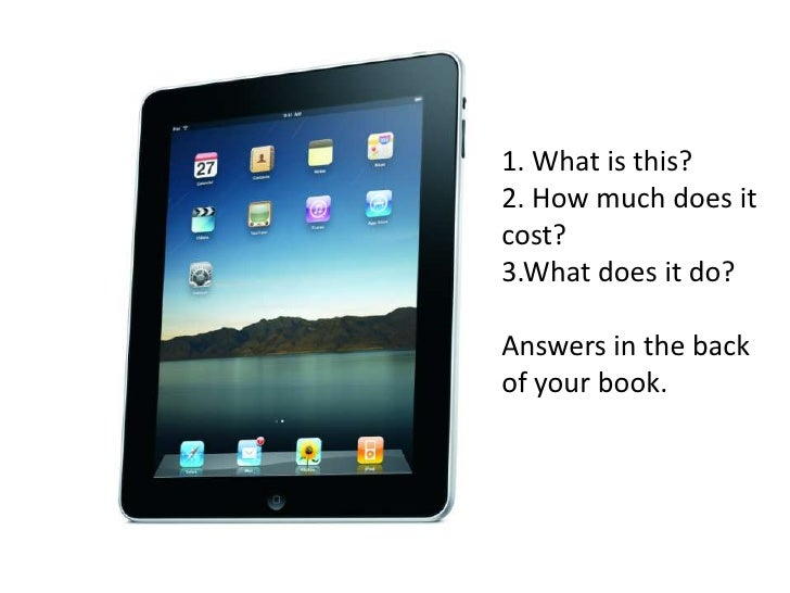 1. What is this?2. How much does it cost?3.What does it do?Answers in the back of your book.<br />