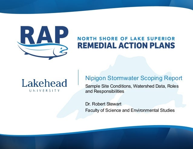 Nipigon Stormwater Scoping Report Sample Site Conditions, Watershed Data, Roles and Responsibilities Dr. Robert Stewart Fa...