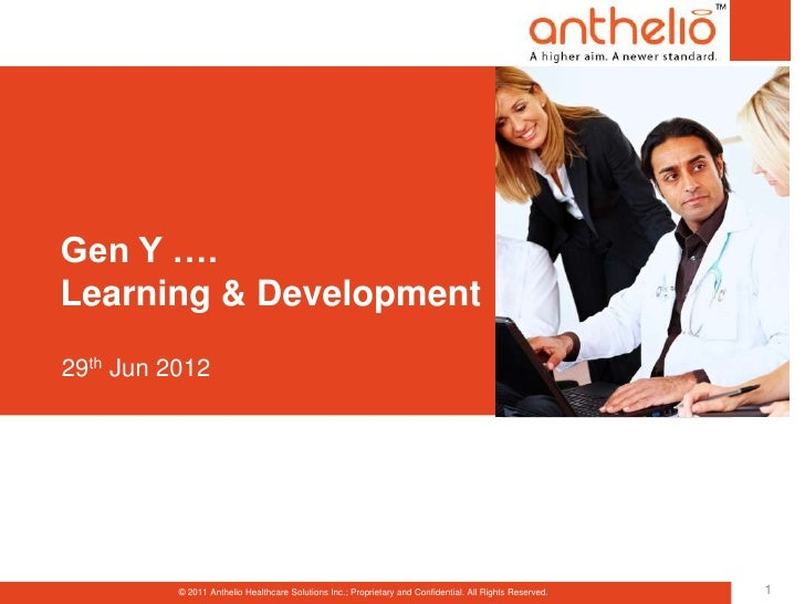 TMGen Y ….Learning & Development29th Jun 2012          © 2011 Anthelio Healthcare Solutions Inc.; Proprietary and Confiden...