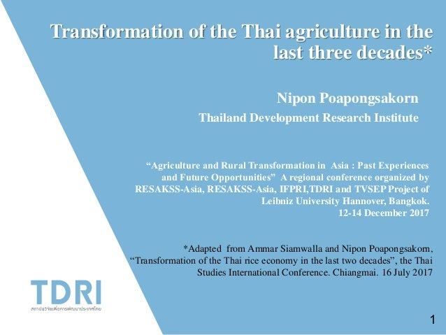 Transformation of the Thai agriculture in the last three decades* Nipon Poapongsakorn Thailand Development Research Instit...