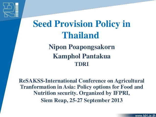Seed Provision Policy in Thailand Nipon Poapongsakorn Kamphol Pantakua TDRI ReSAKSS-International Conference on Agricultur...