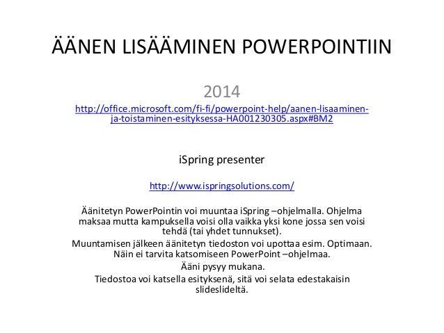 ÄÄNEN LISÄÄMINEN POWERPOINTIIN 2014 http://office.microsoft.com/fi-fi/powerpoint-help/aanen-lisaaminenja-toistaminen-esity...