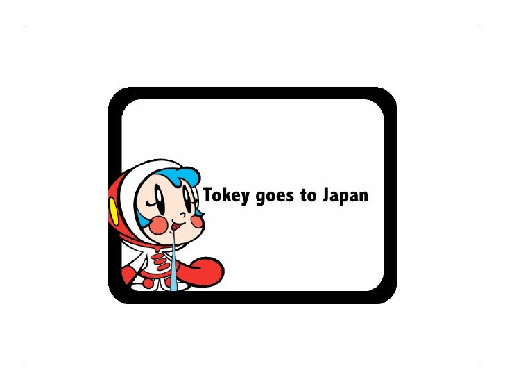 Tokey goes to Japan