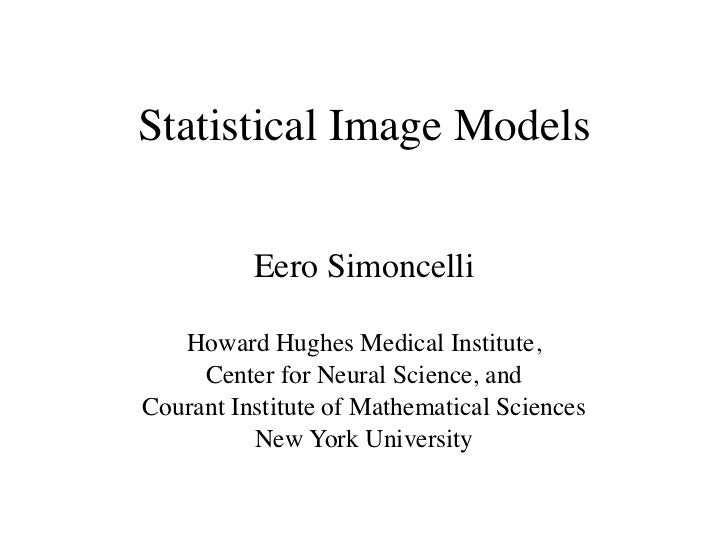 Statistical Image Models          Eero Simoncelli   Howard Hughes Medical Institute,     Center for Neural Science, andCou...