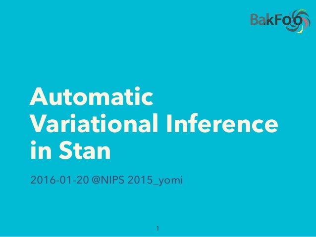 Automatic Variational Inference in Stan 1 2016-01-20 @NIPS 2015_yomi