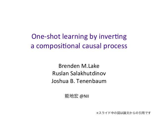 One-‐shot  learning  by  inver2ng   a  composi2onal  causal  process Brenden  M.Lake Ruslan  Salakhutdi...