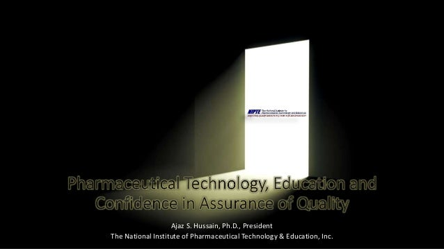 Ajaz S. Hussain, Ph.D., President The National Institute of Pharmaceutical Technology & Education, Inc.