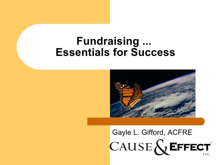 Fundraising ...  Essentials for Success Gayle L. Gifford, ACFRE