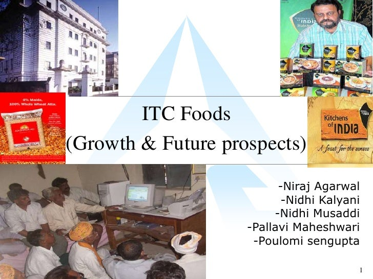 ITC Foods (Growth & Future prospects)                           -Niraj Agarwal                            -Nidhi Kalyani  ...