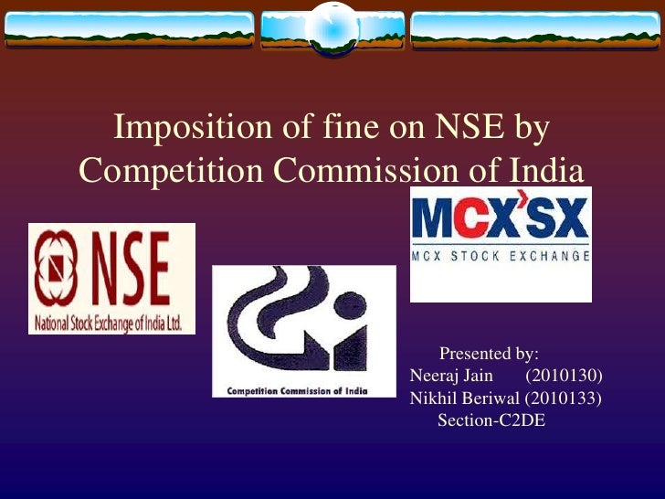 Imposition of fine on NSE by Competition Commission of India<br />             Presented by:<br />                     Ne...