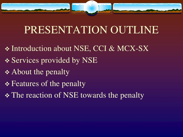 PRESENTATION OUTLINE<br />Introduction about NSE, CCI & MCX-SX<br />Services provided by NSE<br />About the penalty<br />F...