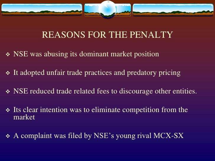 REASONS FOR THE PENALTY<br />NSE was abusing its dominant market position<br />It adopted unfair trade practices and preda...