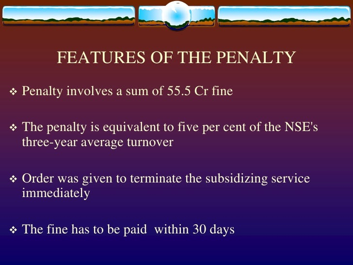 FEATURES OF THE PENALTY<br />Penalty involves a sum of 55.5 Cr fine<br />The penalty is equivalent to five per cent of the...