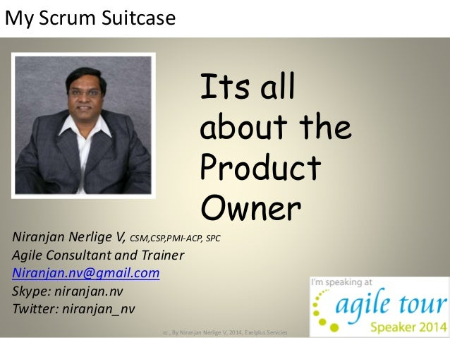 My Scrum Suitcase Niranjan Nerlige V, CSM,CSP,PMI-ACP, SPC Agile Consultant and Trainer Niranjan.nv@gmail.com Skype: niran...
