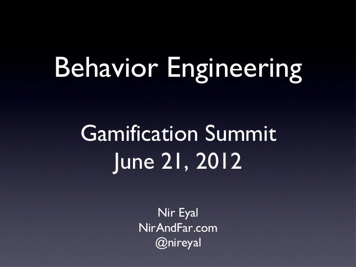 Behavior Engineering  Gamification Summit    June 21, 2012          Nir Eyal       NirAndFar.com          @nireyal