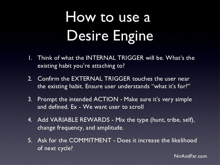 How to use a              Desire Engine1. Think of what the INTERNAL TRIGGER will be. What's the   existing habit you're a...